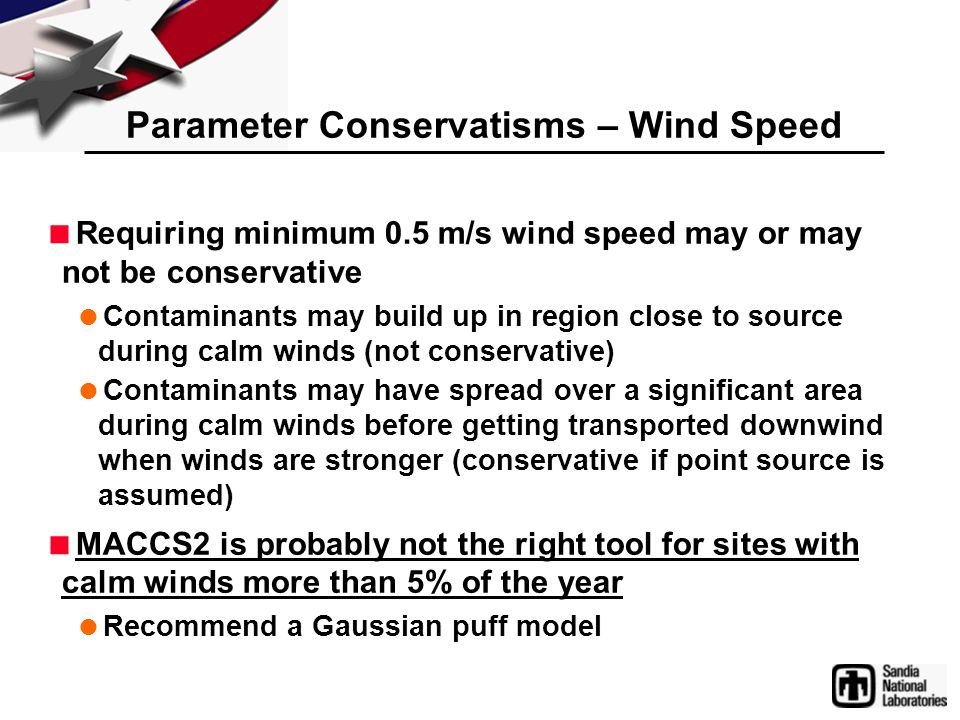 Parameter Conservatisms – Wind Speed  Requiring minimum 0.5 m/s wind speed may or may not be conservative  Contaminants may build up in region close