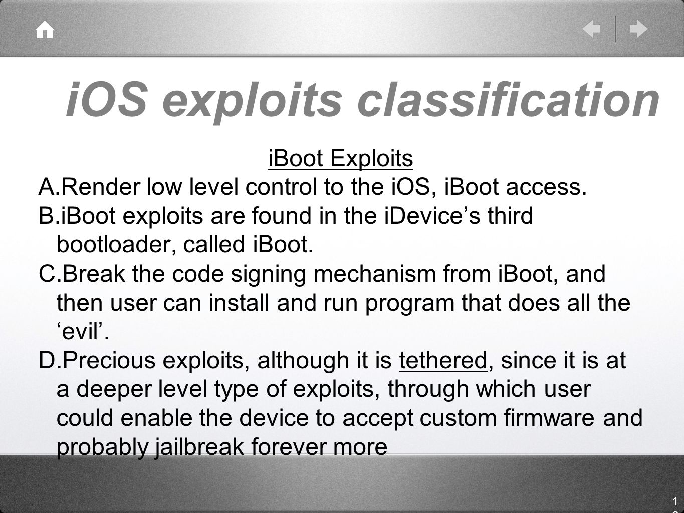 iOS exploits classification iBoot Exploits A.Render low level control to the iOS, iBoot access.