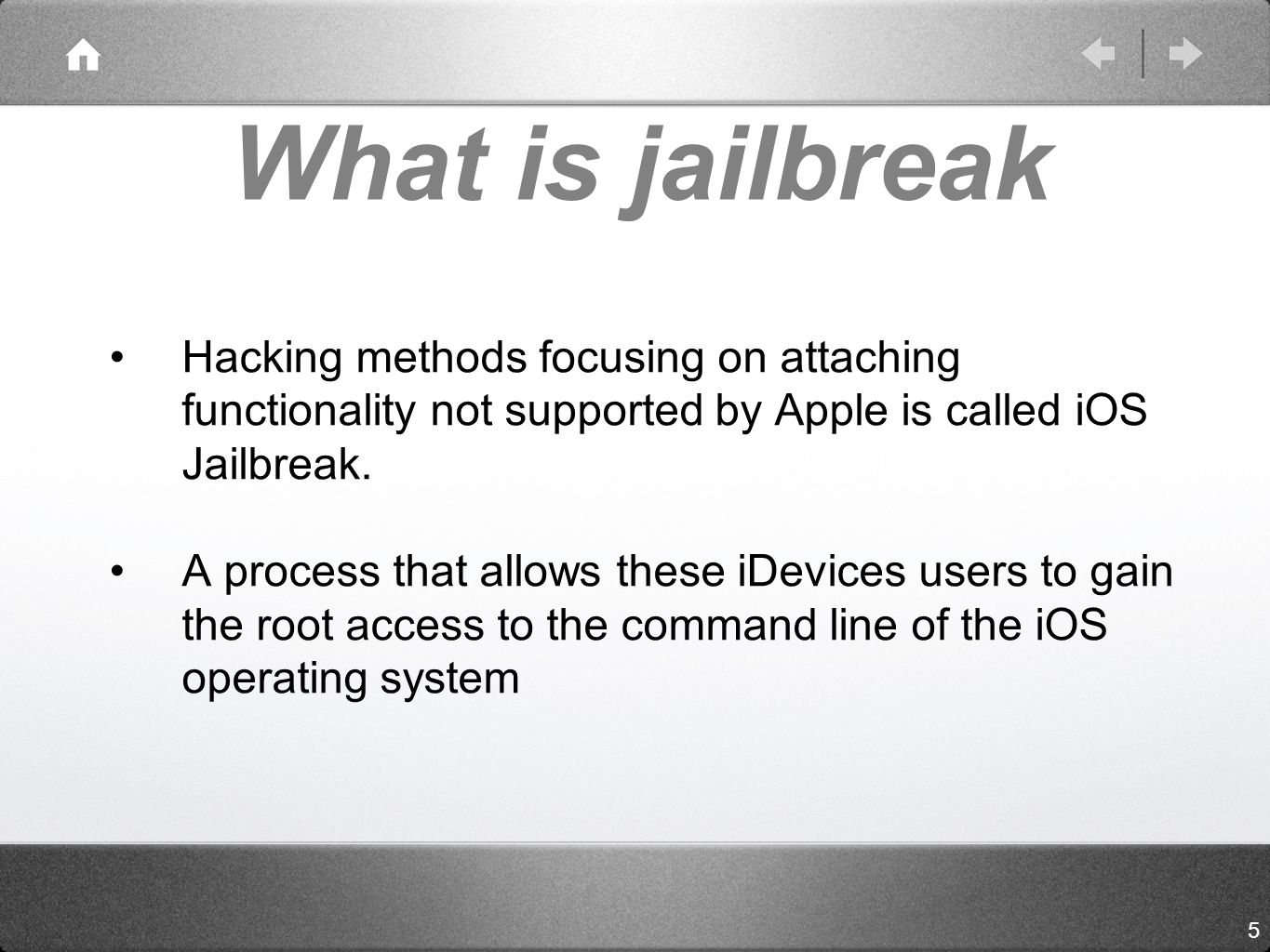 What is jailbreak Hacking methods focusing on attaching functionality not supported by Apple is called iOS Jailbreak.