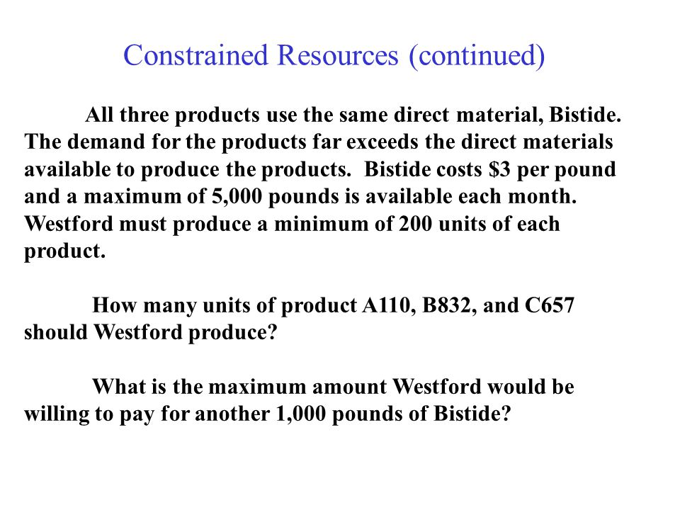 Constrained Resources (continued) All three products use the same direct material, Bistide.