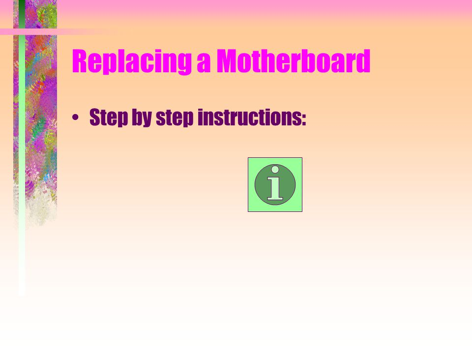 Replacing a Motherboard Step by step instructions: