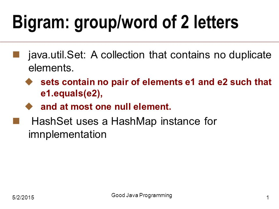 5/2/2015 Good Java Programming 1 Bigram: group/word of 2 letters java.util.Set: A collection that contains no duplicate elements.