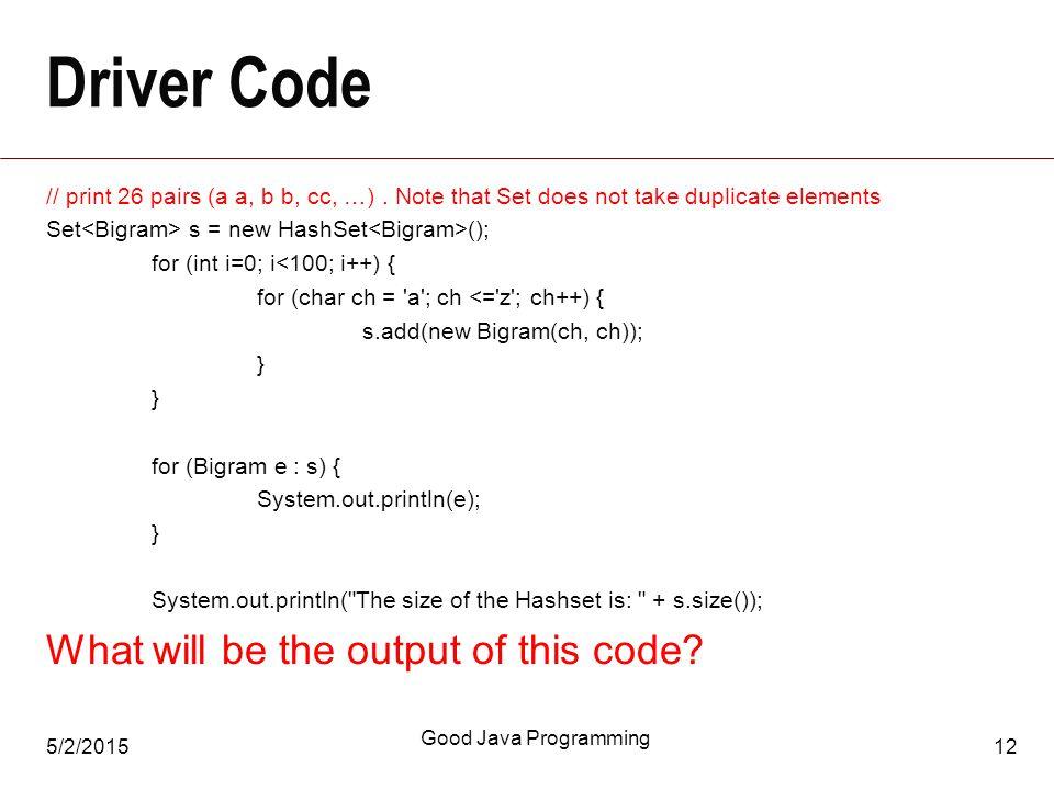 5/2/2015 Good Java Programming 12 Driver Code // print 26 pairs (a a, b b, cc, …).