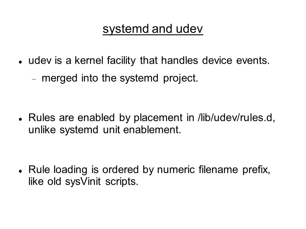 systemd and udev udev is a kernel facility that handles device events.