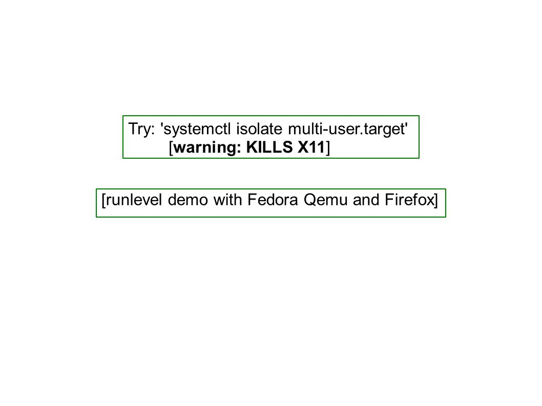 [runlevel demo with Fedora Qemu and Firefox] Try: systemctl isolate multi-user.target [warning: KILLS X11]