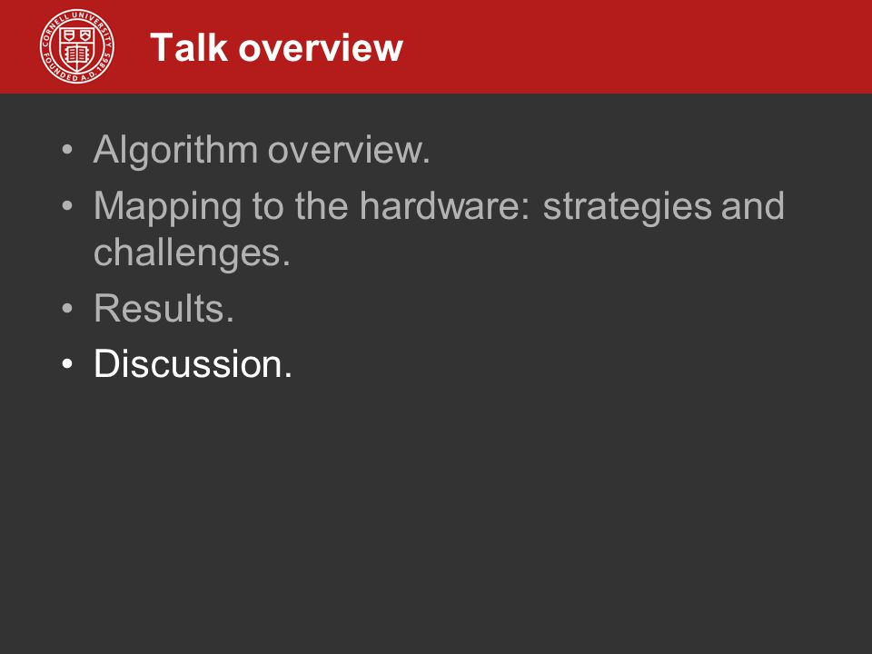 Talk overview Algorithm overview. Mapping to the hardware: strategies and challenges. Results. Discussion.