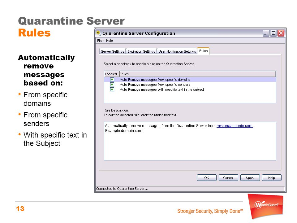 13 Quarantine Server Rules Automatically remove messages based on: From specific domains From specific senders With specific text in the Subject