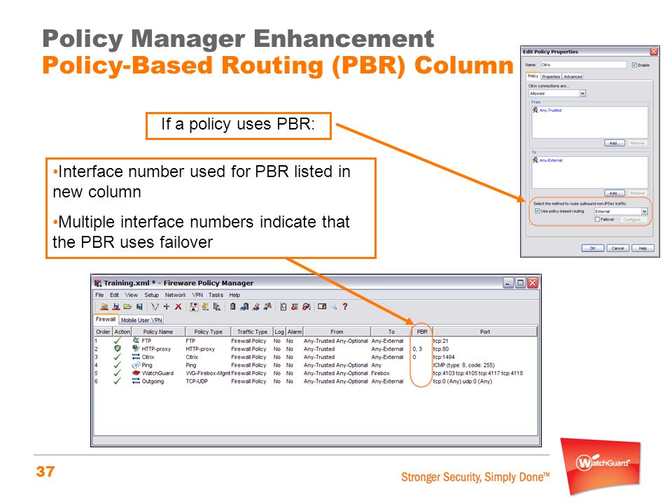 37 If a policy uses PBR: Policy Manager Enhancement Policy-Based Routing (PBR) Column Interface number used for PBR listed in new column Multiple interface numbers indicate that the PBR uses failover