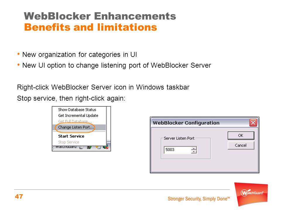 47 New organization for categories in UI New UI option to change listening port of WebBlocker Server Right-click WebBlocker Server icon in Windows taskbar Stop service, then right-click again: WebBlocker Enhancements Benefits and limitations