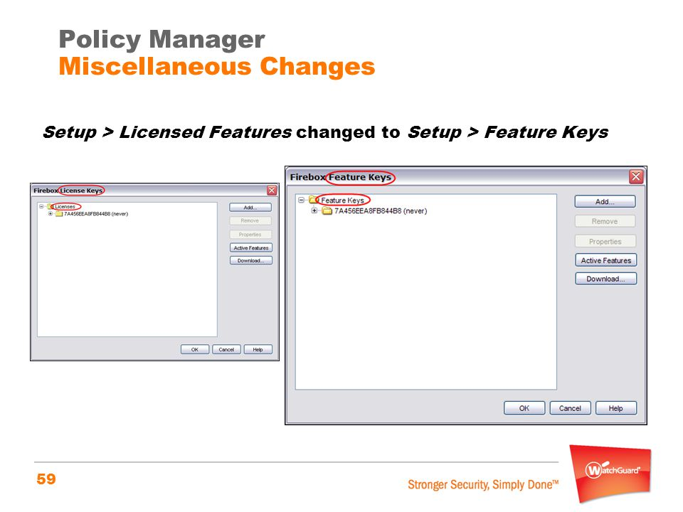 59 Setup > Licensed Features changed to Setup > Feature Keys Policy Manager Miscellaneous Changes