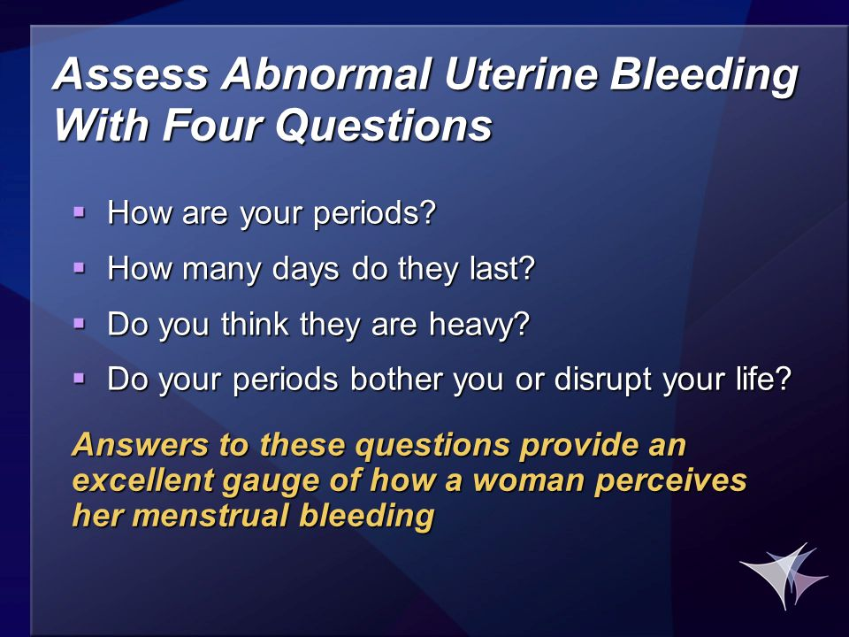Assess Abnormal Uterine Bleeding With Four Questions  How are your periods.