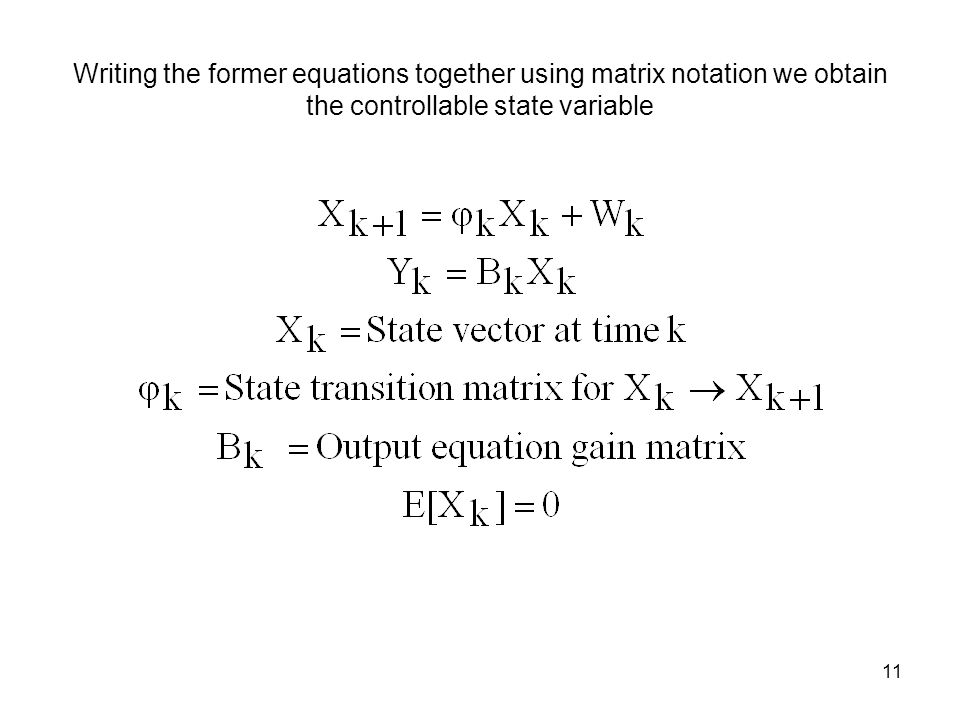 11 Writing the former equations together using matrix notation we obtain the controllable state variable