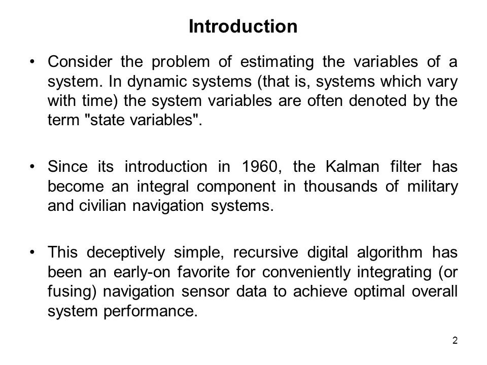 2 Introduction Consider the problem of estimating the variables of a system.