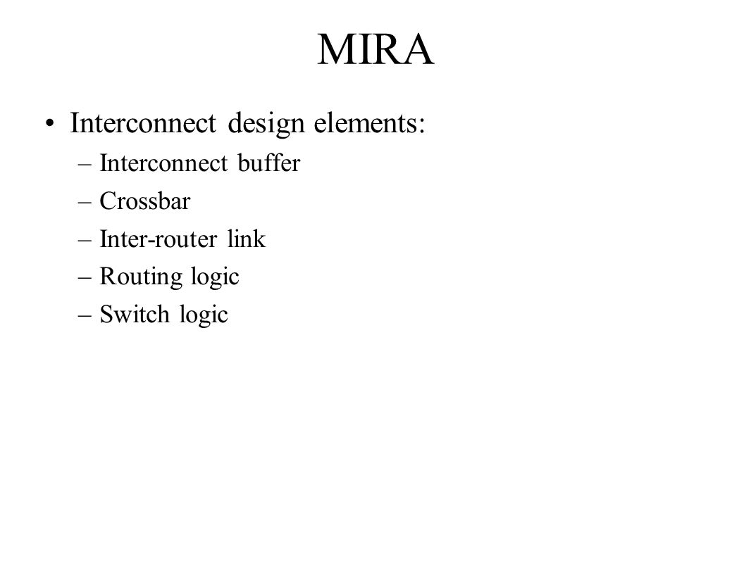MIRA Interconnect design elements: –Interconnect buffer –Crossbar –Inter-router link –Routing logic –Switch logic
