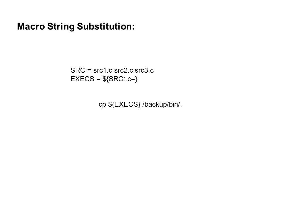 Macro String Substitution: SRC = src1.c src2.c src3.c EXECS = ${SRC:.c=} cp ${EXECS} /backup/bin/.