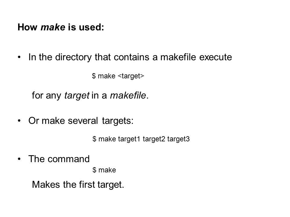 Macros from the Environment: $ DIR=/usr/proj; export DIR $ make myprog # Makefile Myprog: … cd ${DIR} ${CC} … $ setenv DIR /usr/proj