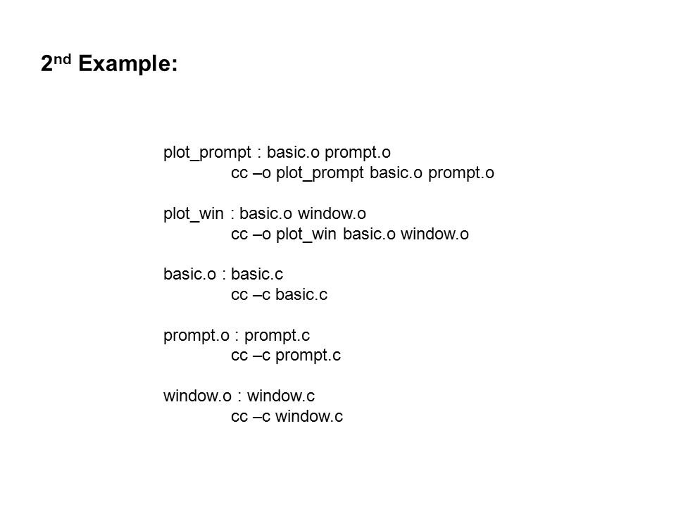 2 nd Example (cont) $ make plot_prompt cc –o prompt.c cc –o plot_prompt basic.o prompt.o