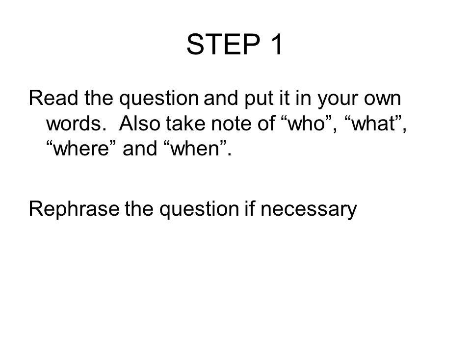 STEP 1 Read the question and put it in your own words.