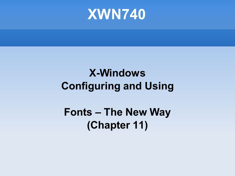 XWN740 X-Windows Configuring and Using Fonts – The New Way (Chapter 11)‏
