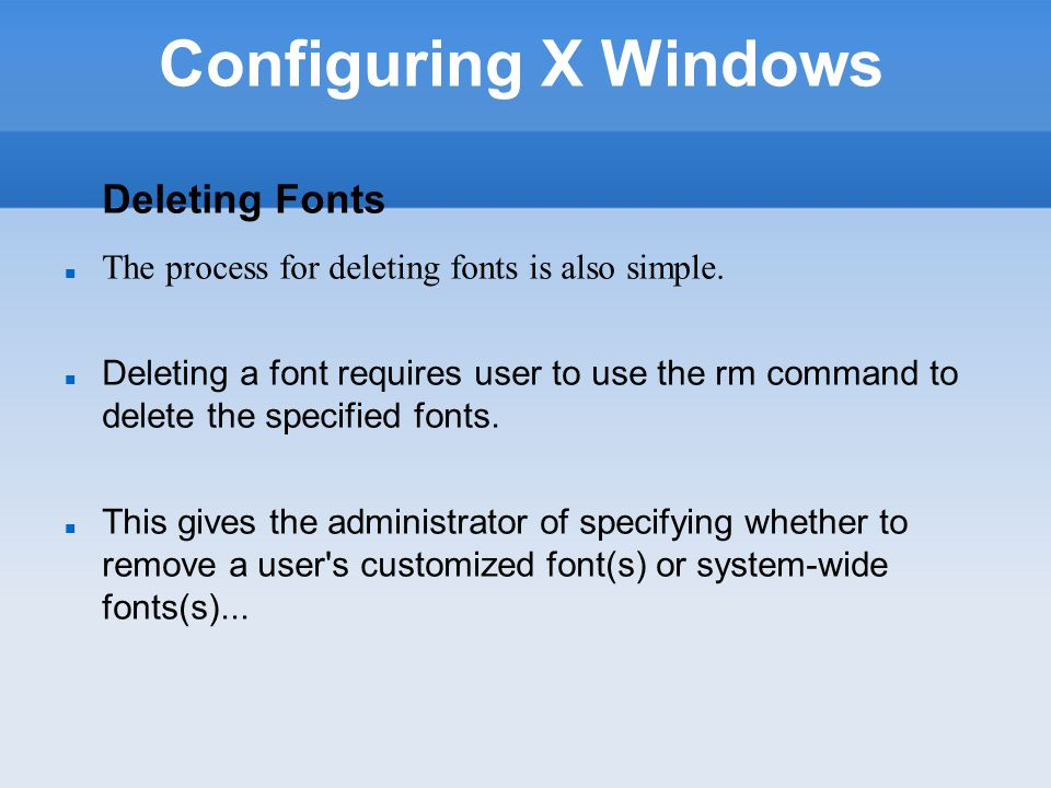 Configuring X Windows Adding/Deleting Fonts – Graphical Method There are graphical methods in Desktop environments (such as Gnome or KDE).