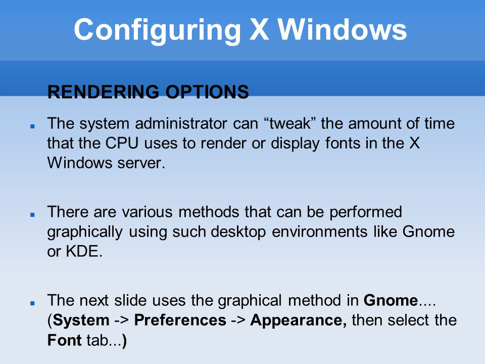 Configuring X Windows RENDERING OPTIONS The system administrator can tweak the amount of time that the CPU uses to render or display fonts in the X Windows server.
