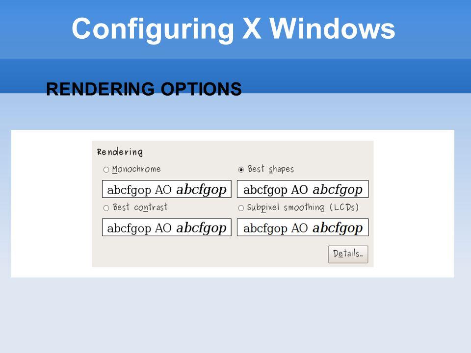 Configuring X Windows RENDERING OPTIONS