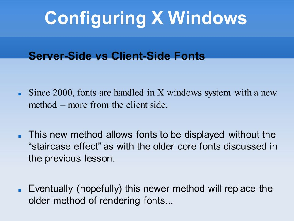 Fonts and X Windows Fonts the Old Way (Core Fonts)‏ The original X11 font system is called core fonts.