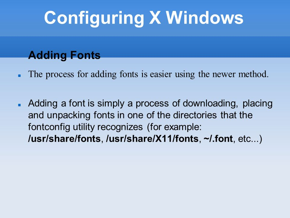 Configuring X Windows Adding Fonts The process for adding fonts is easier using the newer method.