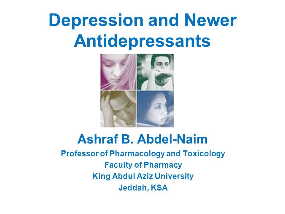 Depression and Newer Antidepressants Ashraf B.