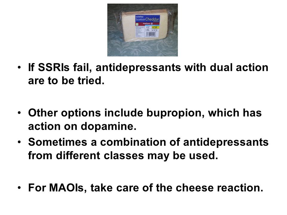 If SSRIs fail, antidepressants with dual action are to be tried.