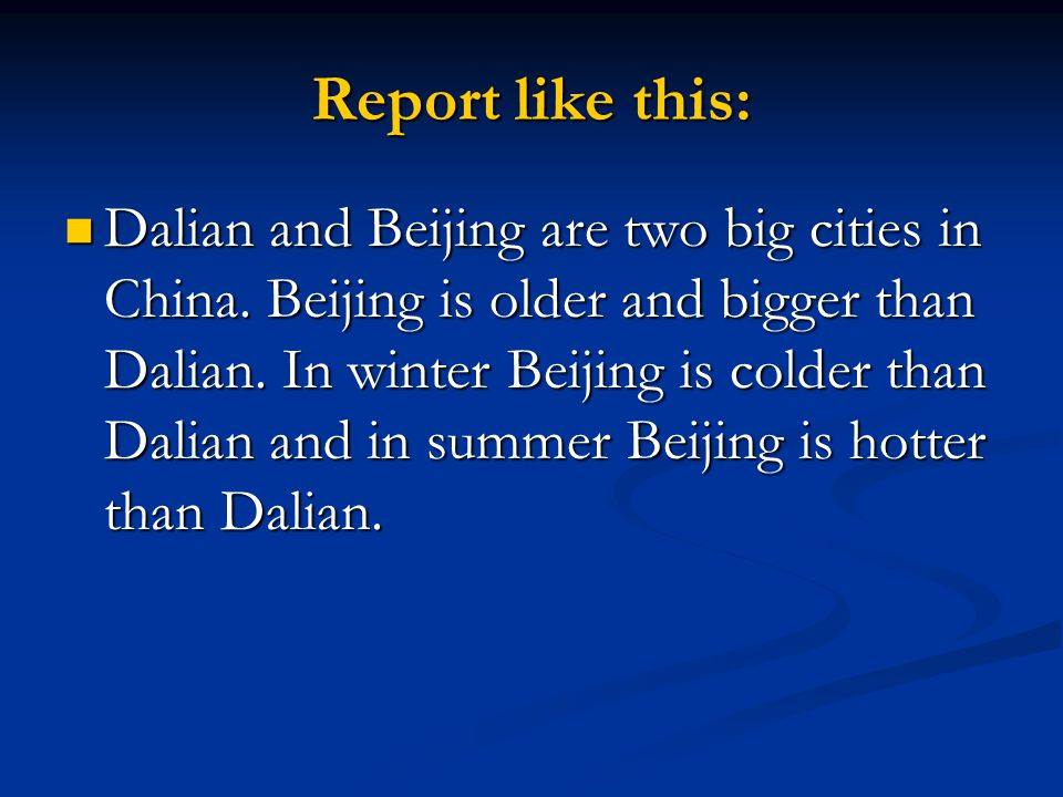 Report like this: Dalian and Beijing are two big cities in China.