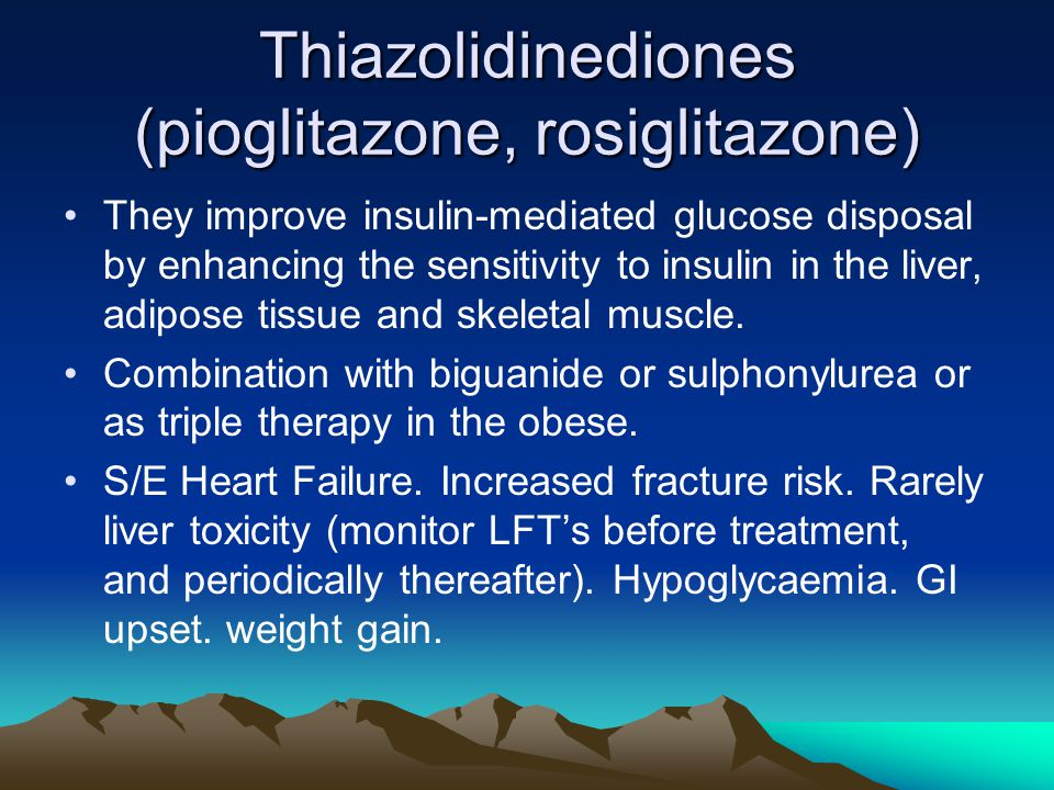 Thiazolidinediones (pioglitazone, rosiglitazone) They improve insulin-mediated glucose disposal by enhancing the sensitivity to insulin in the liver, adipose tissue and skeletal muscle.