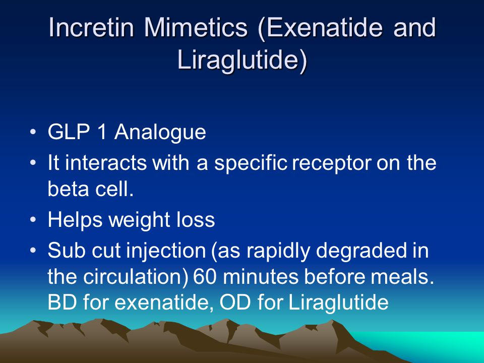 Incretin Mimetics (Exenatide and Liraglutide) GLP 1 Analogue It interacts with a specific receptor on the beta cell.