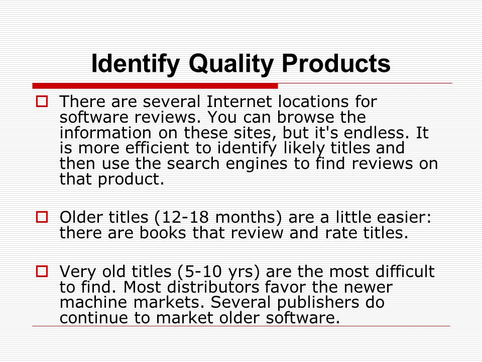 Identify Quality Products  There are several Internet locations for software reviews.