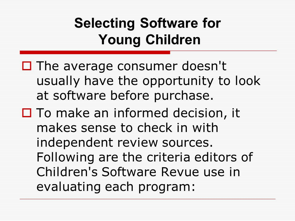 Selecting Software for Young Children  The average consumer doesn t usually have the opportunity to look at software before purchase.