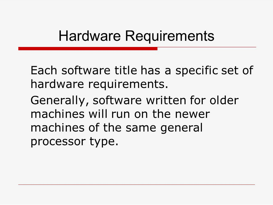 Hardware Requirements Each software title has a specific set of hardware requirements.