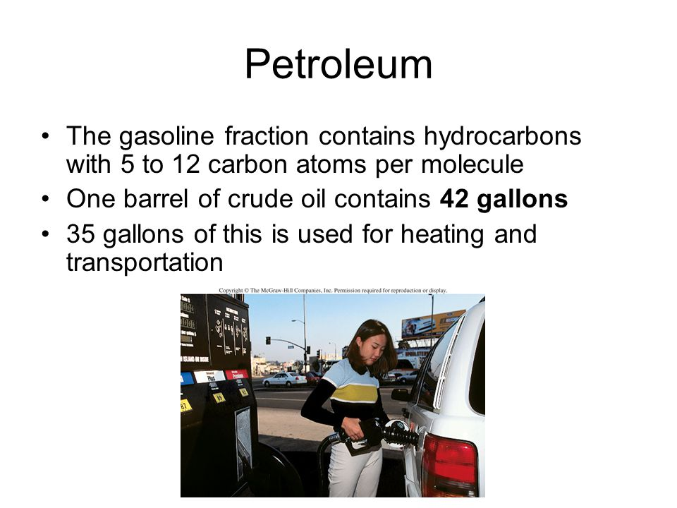 Petroleum The gasoline fraction contains hydrocarbons with 5 to 12 carbon atoms per molecule One barrel of crude oil contains 42 gallons 35 gallons of