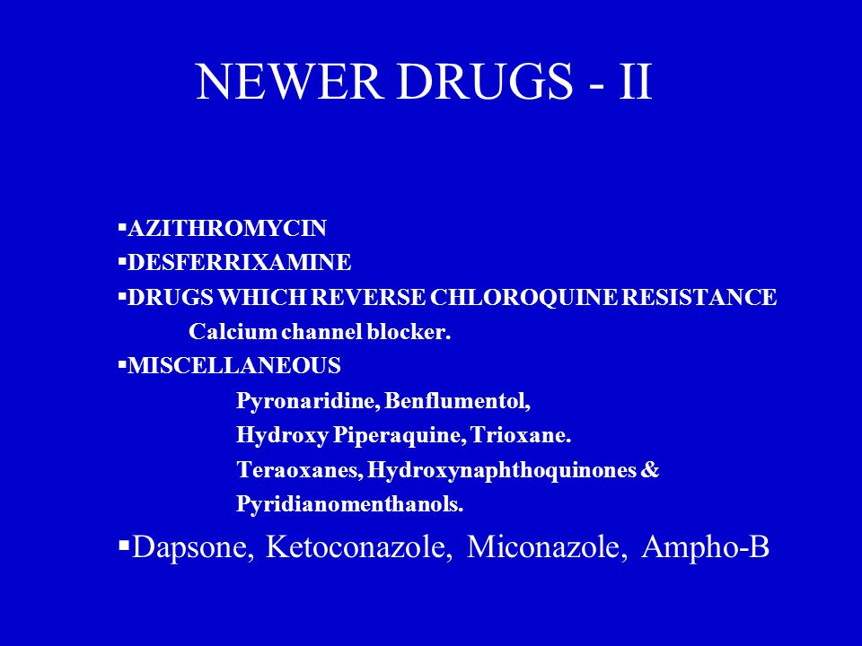 NEWER DRUGS - II  AZITHROMYCIN  DESFERRIXAMINE  DRUGS WHICH REVERSE CHLOROQUINE RESISTANCE Calcium channel blocker.