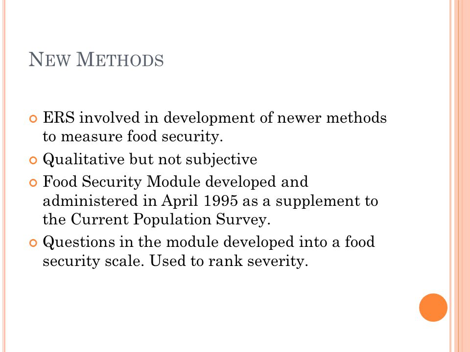 N EW M ETHODS ERS involved in development of newer methods to measure food security.