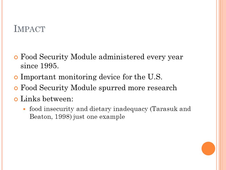 I MPACT Food Security Module administered every year since 1995. Important monitoring device for the U.S. Food Security Module spurred more research L