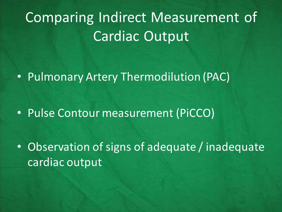 Comparing Indirect Measurement of Cardiac Output Pulmonary Artery Thermodilution (PAC) Pulse Contour measurement (PiCCO) Observation of signs of adequate / inadequate cardiac output