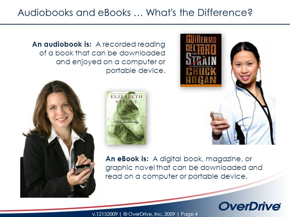 v.12152009 | © OverDrive, Inc. 2009 | Page 4 Audiobooks and eBooks … What s the Difference.