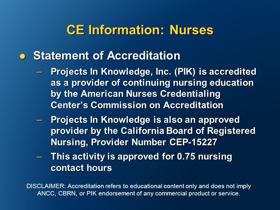 CE Information: Nurses Statement of Accreditation Statement of Accreditation –Projects In Knowledge, Inc.