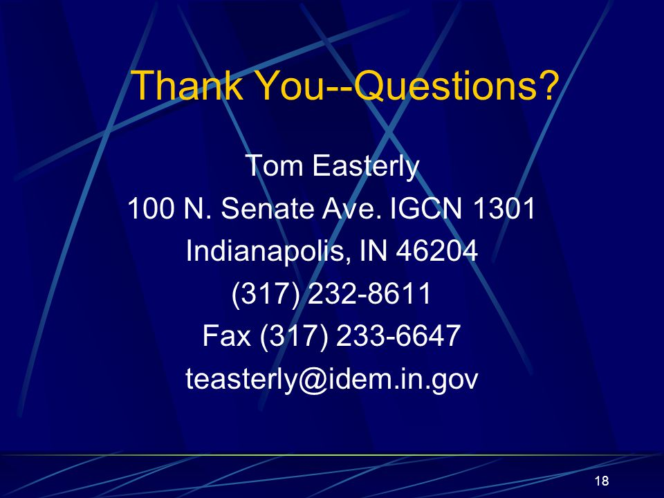 18 Thank You--Questions? Tom Easterly 100 N. Senate Ave. IGCN 1301 Indianapolis, IN 46204 (317) 232-8611 Fax (317) 233-6647 teasterly@idem.in.gov