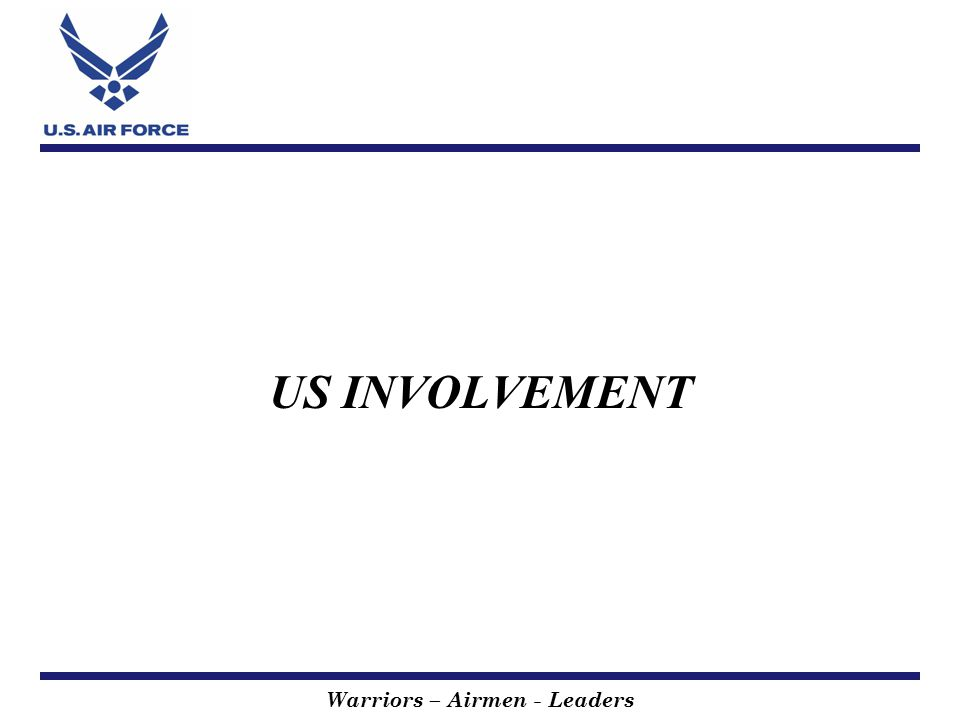 Warriors – Airmen - Leaders US INVOLVEMENT