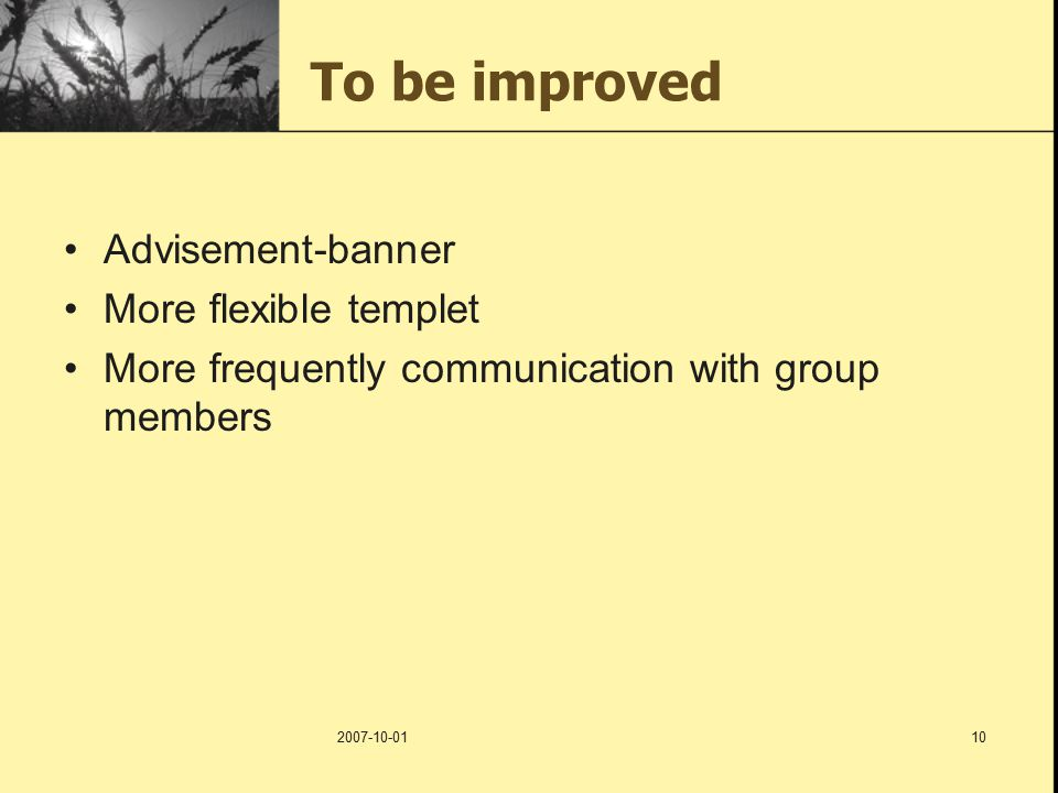 2007-10-0110 To be improved Advisement-banner More flexible templet More frequently communication with group members
