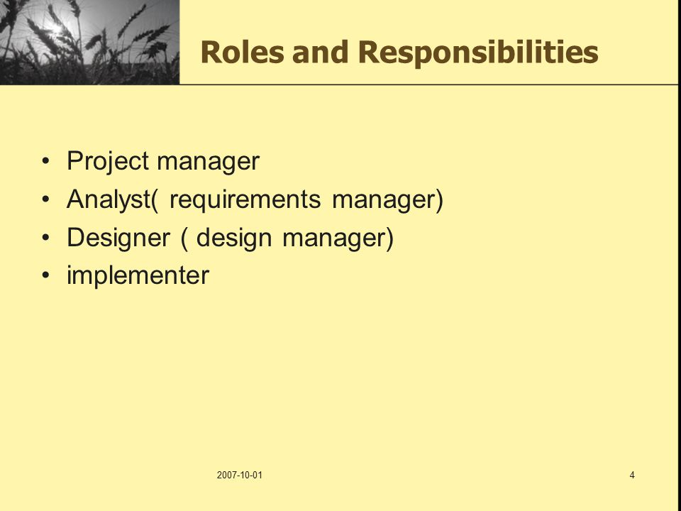 2007-10-014 Roles and Responsibilities Project manager Analyst( requirements manager) Designer ( design manager) implementer