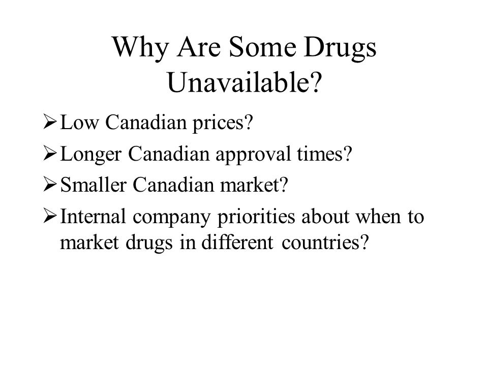 Why Are Some Drugs Unavailable.  Low Canadian prices.