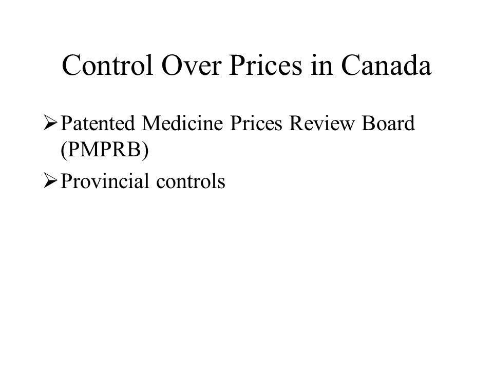 Control Over Prices in Canada  Patented Medicine Prices Review Board (PMPRB)  Provincial controls