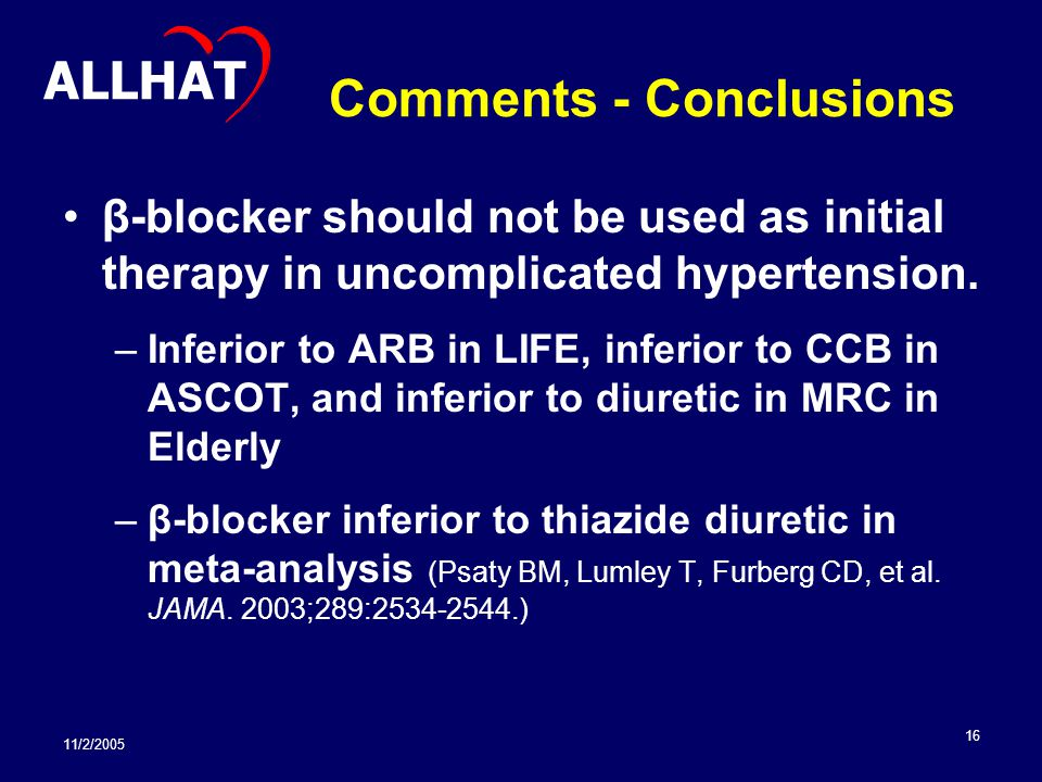11/2/2005 16 Comments - Conclusions β-blocker should not be used as initial therapy in uncomplicated hypertension.